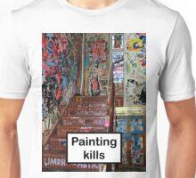 Painting kills Unisex T-Shirt