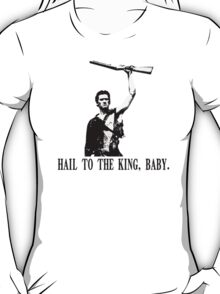 Hail to the King, Baby (Ash - Army of Darkness) T-Shirt