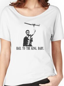 Hail to the King, Baby (Ash - Army of Darkness) Women's Relaxed Fit T-Shirt