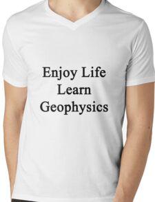Enjoy Life Learn Geophysics  Mens V-Neck T-Shirt