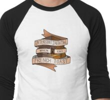 Intercontinental when I eat French toast. Men's Baseball ¾ T-Shirt