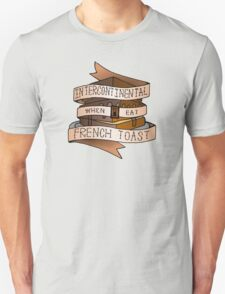 Intercontinental when I eat French toast. T-Shirt