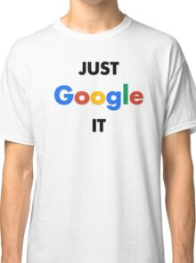 Just Google It - Simple Classic T-Shirt