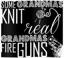 Some Grandmas Knit Real Grandmas Fire Guns Poster