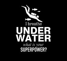 I Breathe Under Water What Is Your Super Power?- T-Shirt & Hoodies by justarts
