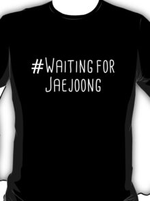 Waiting for Jaejoong T-Shirt