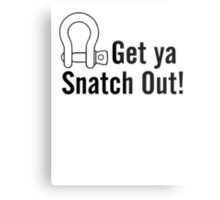 Get Ya Snatch Out! Metal Print