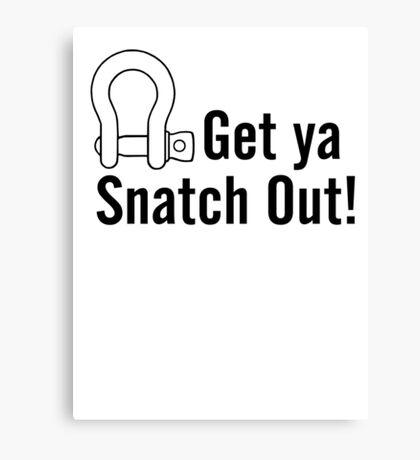 Get Ya Snatch Out! Canvas Print