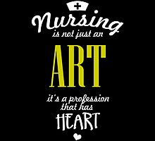 Nursing Is Not Just An Art It's A Profession That Has Heart- T-Shirt & Hoodies by justarts