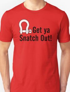 Get Ya Snatch Out! Unisex T-Shirt