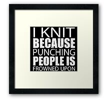 I Knit Because Punching People Is Frowned Upon - Custom Tshirts Framed Print