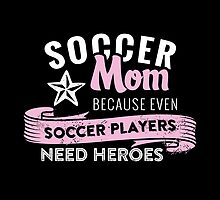 Soccer Mom Because Even Soccer Players Need Heroes- T_Shirt & Hoodies by justarts