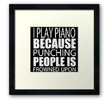 I Piano Because Punching People Is Frowned Upon - Custom Tshirts Framed Print