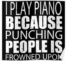 I Piano Because Punching People Is Frowned Upon - Custom Tshirts Poster