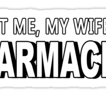Trust Me, My Wife Is A Pharmacist - Funny Tshirts Sticker