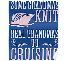 Some Grandmas Knit Real Grandmas Go Cruising Poster