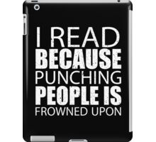 I Read Because Punching People Is Frowned Upon - Custom Tshirts iPad Case/Skin