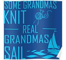 Some Grandmas Knit Real Grandmas Sail Poster