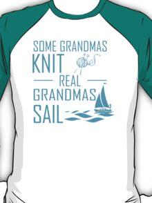 Some Grandmas Knit Real Grandmas Sail T-Shirt