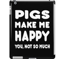 Pigs Make Me Happy You, Not So Much - Tshirts & Hoodies iPad Case/Skin