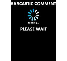 Sarcastic Comment Loading Photographic Print
