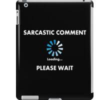 Sarcastic Comment Loading iPad Case/Skin