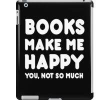 Books Make Me Happy You, Not So Much - Tshirts & Hoodies iPad Case/Skin