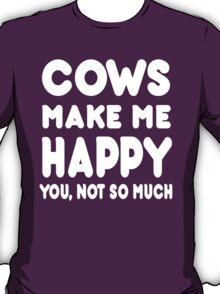 Cows Make Me Happy You, Not So Much - Tshirts & Hoodies T-Shirt