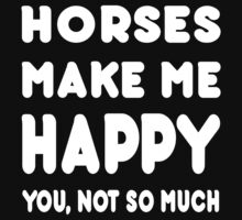 Horses Make Me Happy You, Not So Much - Tshirts & Hoodies by custom222