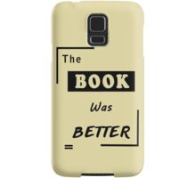 Books Addicted - The Book Was Better (Books Vs Movies) Samsung Galaxy Case/Skin
