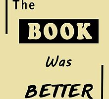 Books Addicted - The Book Was Better (Books Vs Movies) by TylerMellark
