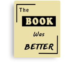 Books Addicted - The Book Was Better (Books Vs Movies) Canvas Print