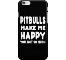 Pitbulls Make Me Happy You, Not So Much - Tshirts & Hoodies iPhone Case/Skin