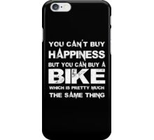 You Can't Buy Happiness But You Can Buy A Bike Which Is Pretty Much The Same Thing - TShirts & Hoodies iPhone Case/Skin