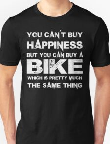You Can't Buy Happiness But You Can Buy A Bike Which Is Pretty Much The Same Thing - TShirts & Hoodies T-Shirt