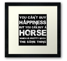 You Can't Buy Happiness But You Can Buy A Horse Which Is Pretty Much The Same Thing - TShirts & Hoodies Framed Print