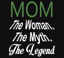 Mom The Woman The Myth The Legend - TShirts & Hoodies by funnyshirts2015