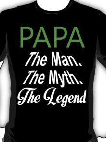 Papa The Man The Myth The Legend - TShirts & Hoodies T-Shirt