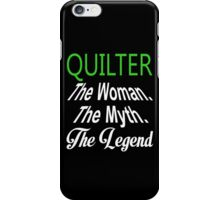 Quilter The Woman The Myth The Legend - Funny Tshirts iPhone Case/Skin