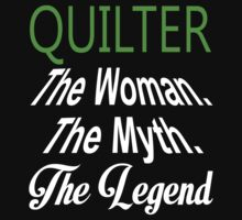 Quilter The Woman The Myth The Legend - Funny Tshirts by custom333