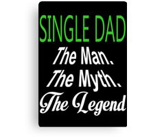 Single Dad The Man The Myth The Legend - Funny Tshirts Canvas Print