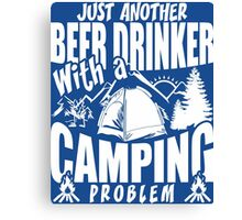 Just Another Beer Drinker With A Camping Problem Canvas Print