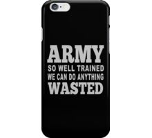 Army So Well Trained We Can Do Anything Wasted - TShirts & Hoodies iPhone Case/Skin
