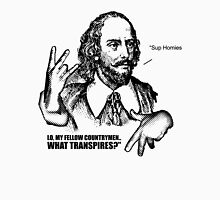 """Sup Homies? - Shakespearean Version Unisex T-Shirt"
