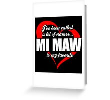 I've Been Called A Lot Of Names Mi Maw Is My Favorite - Funny Tshirts Greeting Card