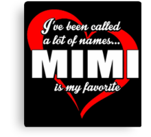 I've Been Called A Lot Of Names Mimi Is My Favorite - Funny Tshirts Canvas Print
