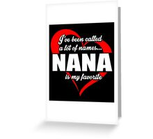 I've Been Called A Lot Of Names Nana Is My Favorite - Funny Tshirts Greeting Card