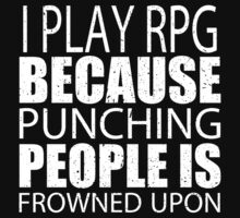 I Play RPG Because Punching People Is Frowned Upon - Custom Tshirts by custom222