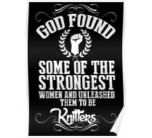 God Found Some Of The Strongest Women And Unleashed Them To Be Knitters - Funny Tshirts Poster