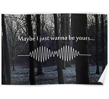 Maybe I Just Wanna Be Yours - Arctic Monkeys Poster